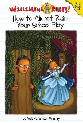 Click for more detail about Willimena Rules! Rule Book #4: How to (Almost) Ruin Your School Play (Bk. 4) by Valerie Wilson Wesley