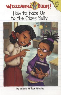 Click for more detail about Willimena Rules! Rule Book #6: How to Face Up to the Class Bully (Bk. 6) by Valerie Wilson Wesley