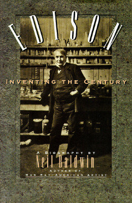 Click for more detail about Edison: Inventing the Century by Neil Baldwin