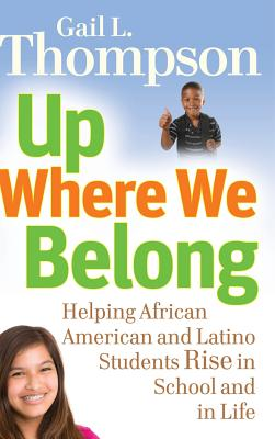 Click for more detail about Up Where We Belong: Helping African American and Latino Students Rise in School and in Life by Gail L. Thompson