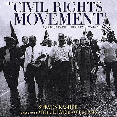 Click for more detail about The Civil Rights Movement: A Photographic History, 1954-68 by Steven Kasher