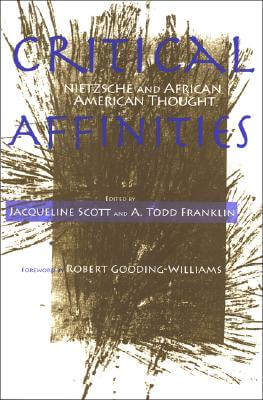 Click for more detail about Critical Affinities: Nietzsche And African American Thought (Suny Series, Philosophy And Race) by Jacqueline Scott and A. Todd Franklin