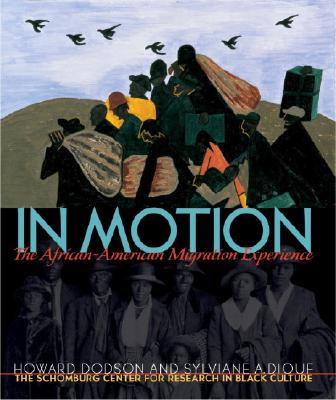 Click for more detail about In Motion: The African-American Migration Experience by Schomburg Center for Research in Black Culture, Howard Dodson, and Sylviane A. Diouf
