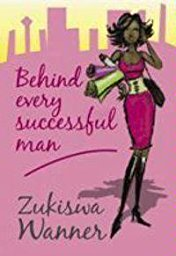Click for more detail about Behind every successful man by Zuksiwa Wanner