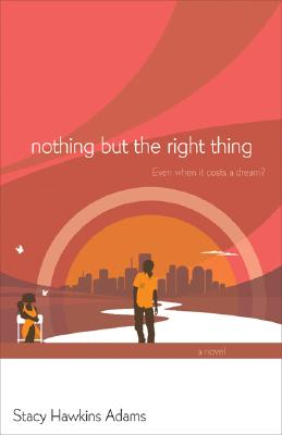 Click for more detail about Nothing But The Right Thing: A Novel by Stacy Hawkins Adams