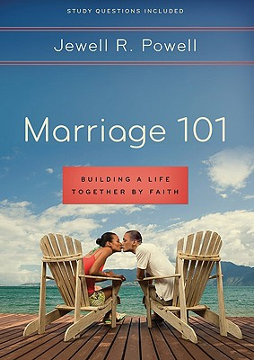 Click for more detail about Marriage 101: Building A Life Together By Faith by Jewell R. Powell