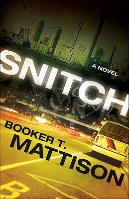 Click for more detail about Snitch: A Novel by Booker T. Mattison