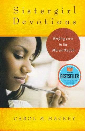 Book Cover Sistergirl Devotions: Keeping Jesus in the Mix on the Job  by Carol Mackey