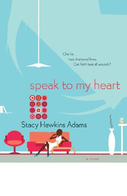 Click for more detail about Speak To My Heart: A Novel by Stacy Hawkins Adams