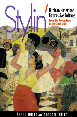 Click for more detail about Stylin': African-American Expressive Culture, from Its Beginnings to the Zoot Suit by Shane White