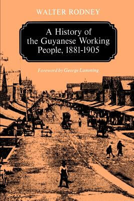 Click for more detail about A History Of The Guyanese Working People, 1881-1905 (Johns Hopkins Studies In Atlantic History And Culture) by Walter Rodney