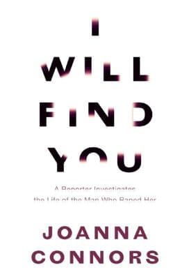 Click for more detail about I Will Find You: A Reporter Investigates the Life of the Man Who Raped Her by Joanna Conners