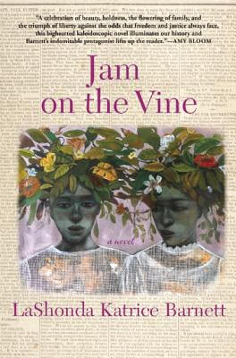 Click for more detail about Jam On The Vine: A Novel by LaShonda Katrice Barnett