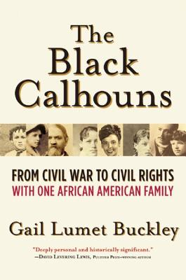 Click for more detail about The Black Calhouns: From Civil War to Civil Rights with One African American Family by Gail Lumet Buckley