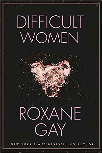 Click for more detail about Difficult Women by Roxane Gay