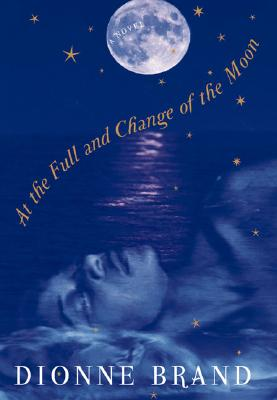 Click for more detail about At the Full and Change of the Moon by Dionne Brand