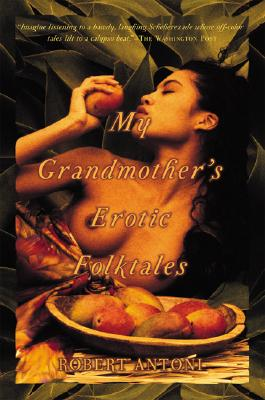 Click for more detail about My Grandmother's Erotic Folktales by Robert Antoni