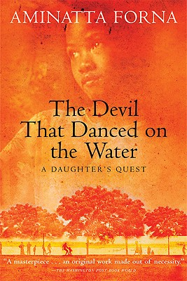 Click for more detail about The Devil That Danced on the Water: A Daughter's Quest by Aminatta Forna