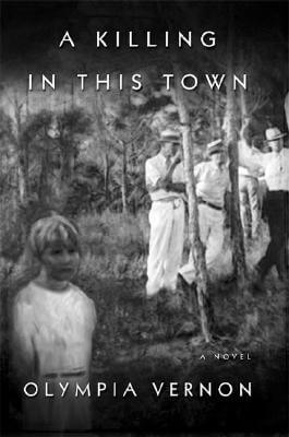 Click for more detail about A Killing in This Town: A Novel by Olympia Vernon