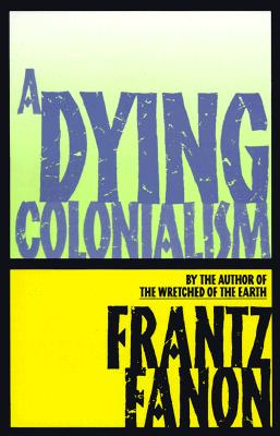 Click for more detail about A Dying Colonialism by Frantz Fanon