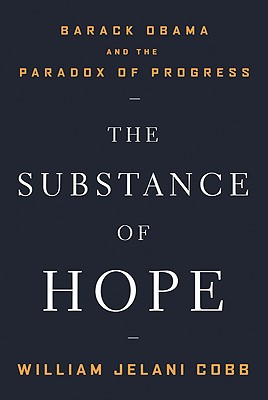 Click for more detail about The Substance Of Hope: Barack Obama And The Paradox Of Progress by William Jelani Cobb
