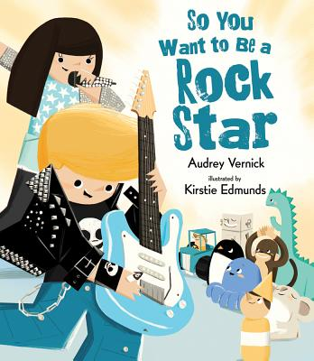 Click for more detail about So You Want to Be a Rock Star by Audrey Vernick