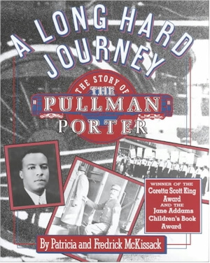 Click for more detail about A Long Hard Journey: The Story of the Pullman Porter (Walker's American History Series for Young People) by Patricia C. McKissack and Fredrick McKissack