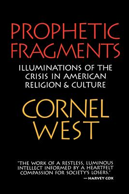 Click for more detail about Prophetic Fragments: Illuminations of the Crisis in American Religion and Culture by Cornel West