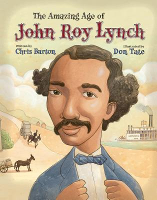 Click for more detail about The Amazing Age of John Roy Lynch by Chris Barton