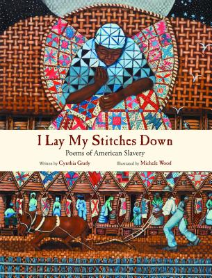 Book Cover I Lay My Stitches Down: Poems of American Slavery by Cynthia Grady