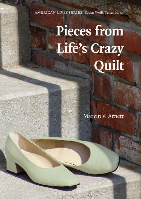 Click for more detail about Pieces from Life's Crazy Quilt by Marvin V. Arnett