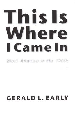 Click for more detail about This Is Where I Came In: Black America in the 1960s by Gerald L. Early