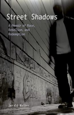 Click for more detail about Street Shadows: A Memoir of Race, Rebellion, and Redemption by Jerald Walker