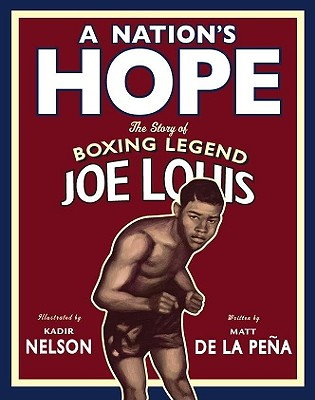 Click for more detail about A Nation's Hope: the Story of Boxing Legend Joe Louis by Matt De La Peña