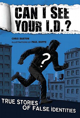 Click for more detail about Can I See Your I.D.?: True Stories of False Identities by Chris Barton
