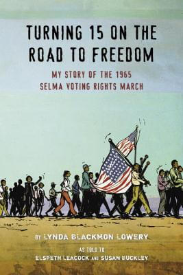 Click for a larger image of Turning 15 On The Road To Freedom: My Story Of The Selma Voting Rights March