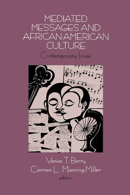 Click for more detail about Mediated Messages and African-American Culture: Contemporary Issues by Venise Berry