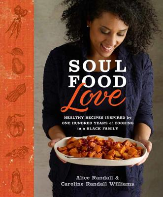 Click for a larger image of Soul Food Love: Healthy Recipes Inspired by One Hundred Years of Cooking in a Black Family