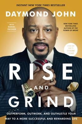 Click for more detail about Rise and Grind: Outperform, Outwork, and Outhustle Your Way to a More Successful and Rewarding Life by Daymond John