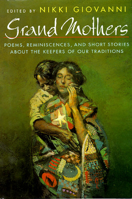 Click for more detail about Grand Mothers: Poems, Reminiscences, and Short Stories About The Keepers Of Our Traditions by Nikki Giovanni
