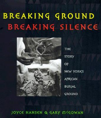 Click for more detail about Breaking Ground, Breaking Silence: The Story of New York's African Burial Ground  by Joyce Hansen