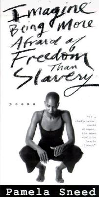 Click for more detail about Imagine Being More Afraid of Freedom Than Slavery: Poems by Pamela Sneed