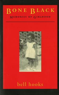 Click for more detail about Bone Black: Memories of Girlhood by bell hooks