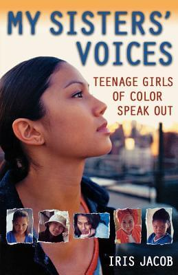 Click for more detail about My Sisters' Voices: Teenage Girls of Color Speak Out by Iris Jacob