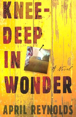 Click for more detail about Knee-Deep in Wonder: A Novel by April Reynolds