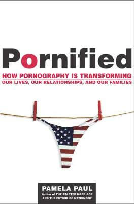 Click for a larger image of Pornified: How Pornography Is Transforming Our Lives, Our Relationships, and Our Families