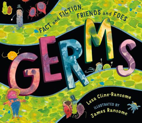 Click for more detail about Germs: Fact and Fiction, Friends and Foes by Lesa Cline-Ransome