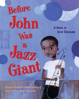 Click for more detail about Before John Was A Jazz Giant: A Song Of John Coltrane by Carole Boston Weatherford