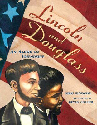Click for more detail about Lincoln and Douglass: An American Friendship by Nikki Giovanni
