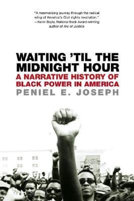 Click for more detail about Waiting 'Til The Midnight Hour: A Narrative History Of Black Power In America by Peniel E. Joseph